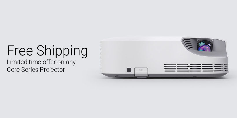 Free Shipping. Limited time offer on any Core Series Projector.